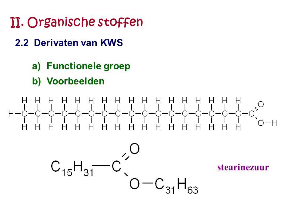II. Organische stoffen 2.2 Derivaten van KWS a)Functionele groep b)Voorbeelden stearinezuur