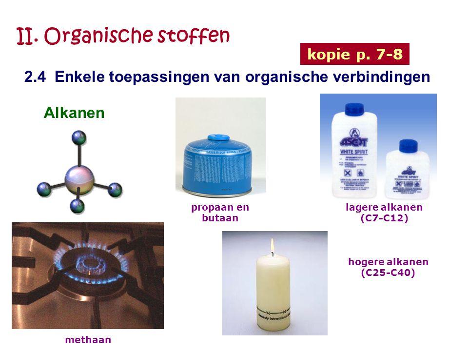 II. Organische stoffen 2.4 Enkele toepassingen van organische verbindingen Alkanen methaan propaan en butaan lagere alkanen (C7-C12) hogere alkanen (C