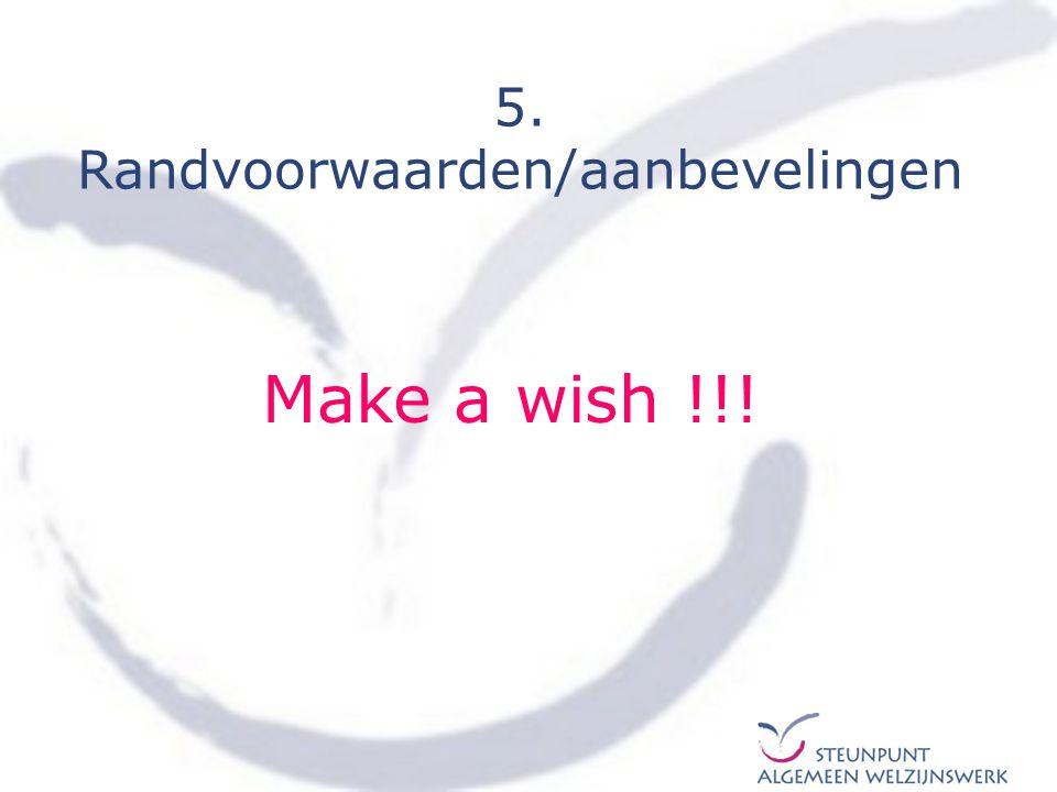 5. Randvoorwaarden/aanbevelingen Make a wish !!!