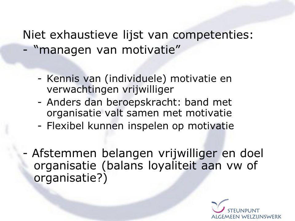 """Niet exhaustieve lijst van competenties: -""""managen van motivatie"""" -Kennis van (individuele) motivatie en verwachtingen vrijwilliger -Anders dan beroep"""