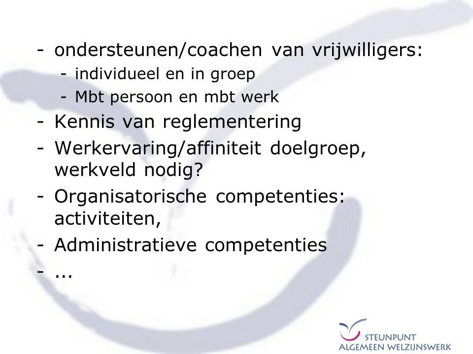 -ondersteunen/coachen van vrijwilligers: -individueel en in groep -Mbt persoon en mbt werk -Kennis van reglementering -Werkervaring/affiniteit doelgro