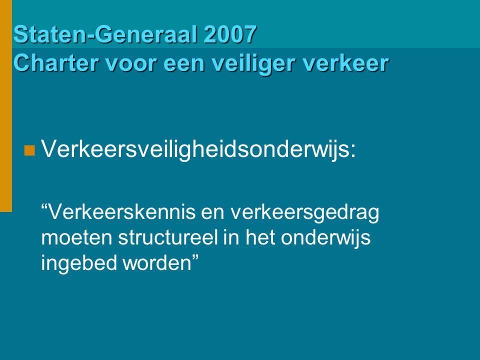 Staten-Generaal 2007 Charter voor een veiliger verkeer Verkeersveiligheidsonderwijs: Verkeerskennis en verkeersgedrag moeten structureel in het onderwijs ingebed worden