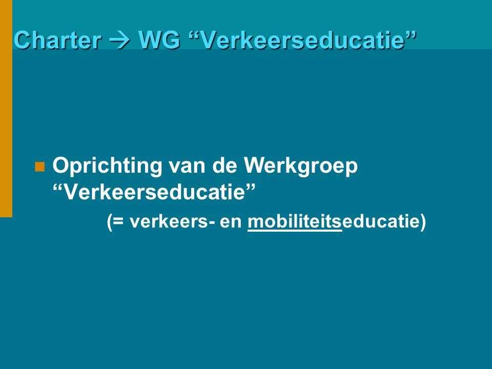 Charter  WG Verkeerseducatie Oprichting van de Werkgroep Verkeerseducatie (= verkeers- en mobiliteitseducatie)