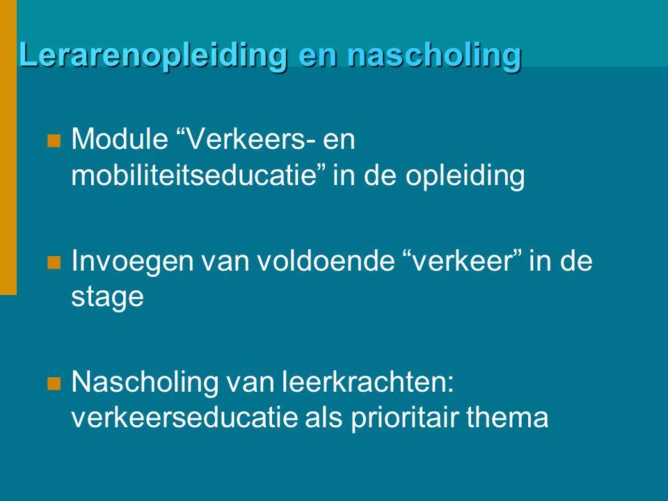 Lerarenopleiding en nascholing Module Verkeers- en mobiliteitseducatie in de opleiding Invoegen van voldoende verkeer in de stage Nascholing van leerkrachten: verkeerseducatie als prioritair thema