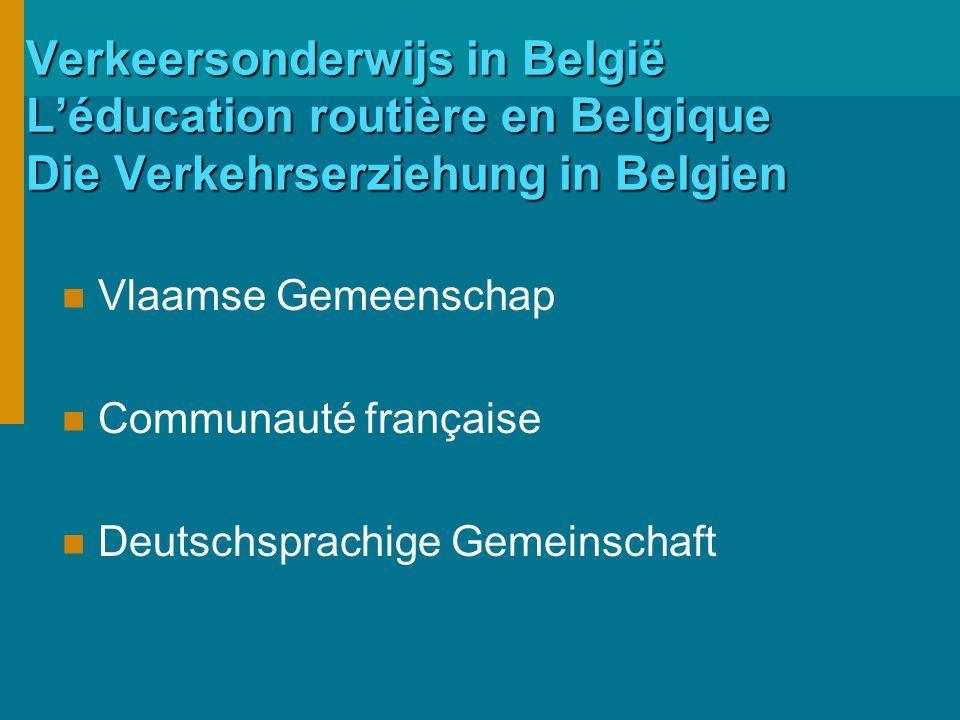 Verkeersonderwijs in België L'éducation routière en Belgique Die Verkehrserziehung in Belgien Vlaamse Gemeenschap Communauté française Deutschsprachige Gemeinschaft