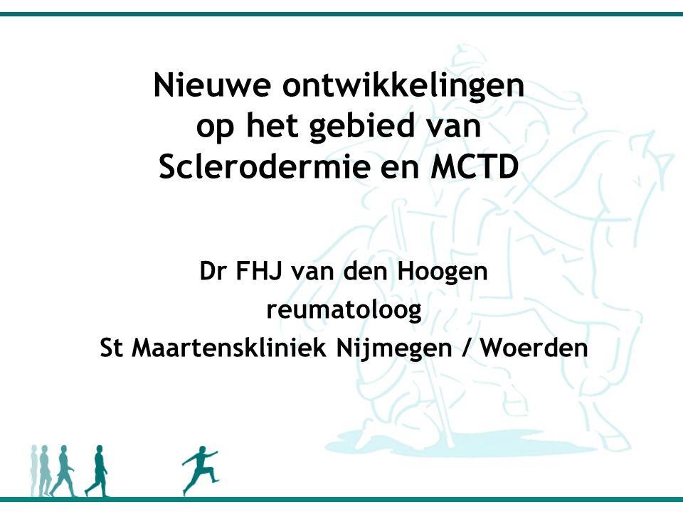 Nieuwe ontwikkelingen op het gebied van Sclerodermie en MCTD Dr FHJ van den Hoogen reumatoloog St Maartenskliniek Nijmegen / Woerden