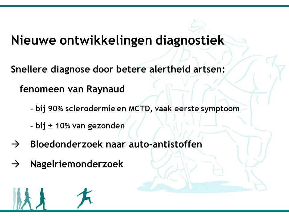 Nieuwe ontwikkelingen diagnostiek Snellere diagnose door betere alertheid artsen: fenomeen van Raynaud - bij 90% sclerodermie en MCTD, vaak eerste symptoom - bij ± 10% van gezonden  Bloedonderzoek naar auto-antistoffen  Nagelriemonderzoek