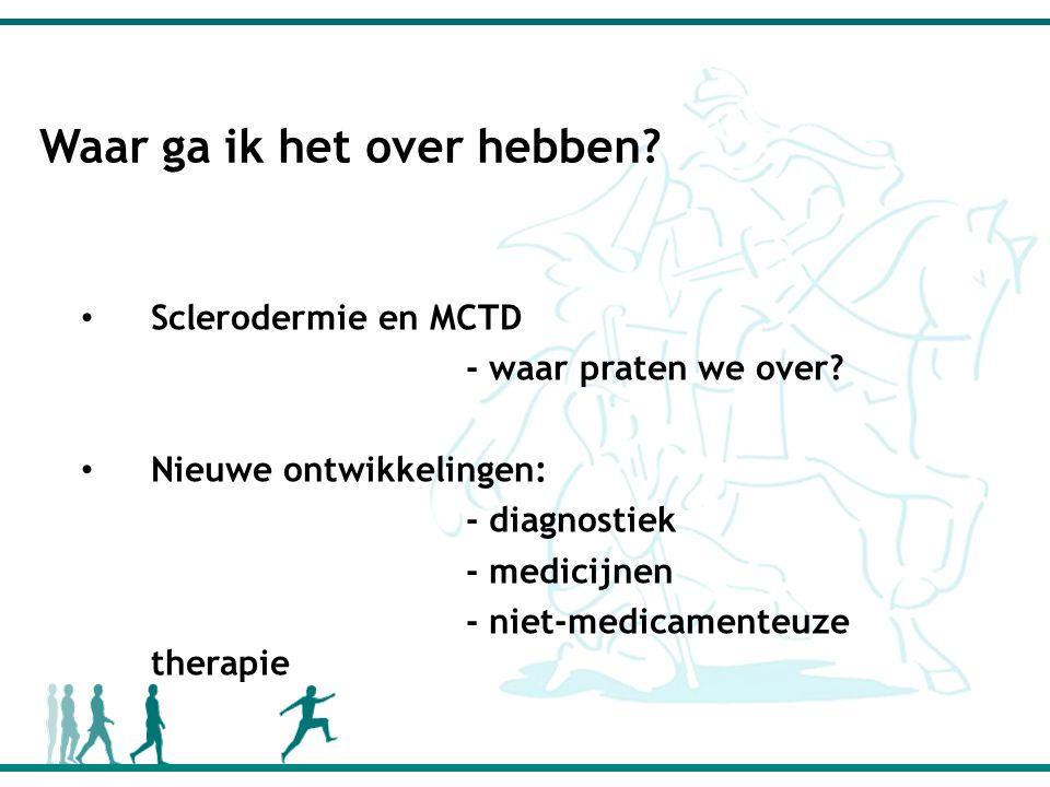 Waar ga ik het over hebben. Sclerodermie en MCTD - waar praten we over.