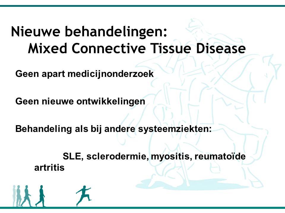 Nieuwe behandelingen: Mixed Connective Tissue Disease Geen apart medicijnonderzoek Geen nieuwe ontwikkelingen Behandeling als bij andere systeemziekten: SLE, sclerodermie, myositis, reumatoïde artritis