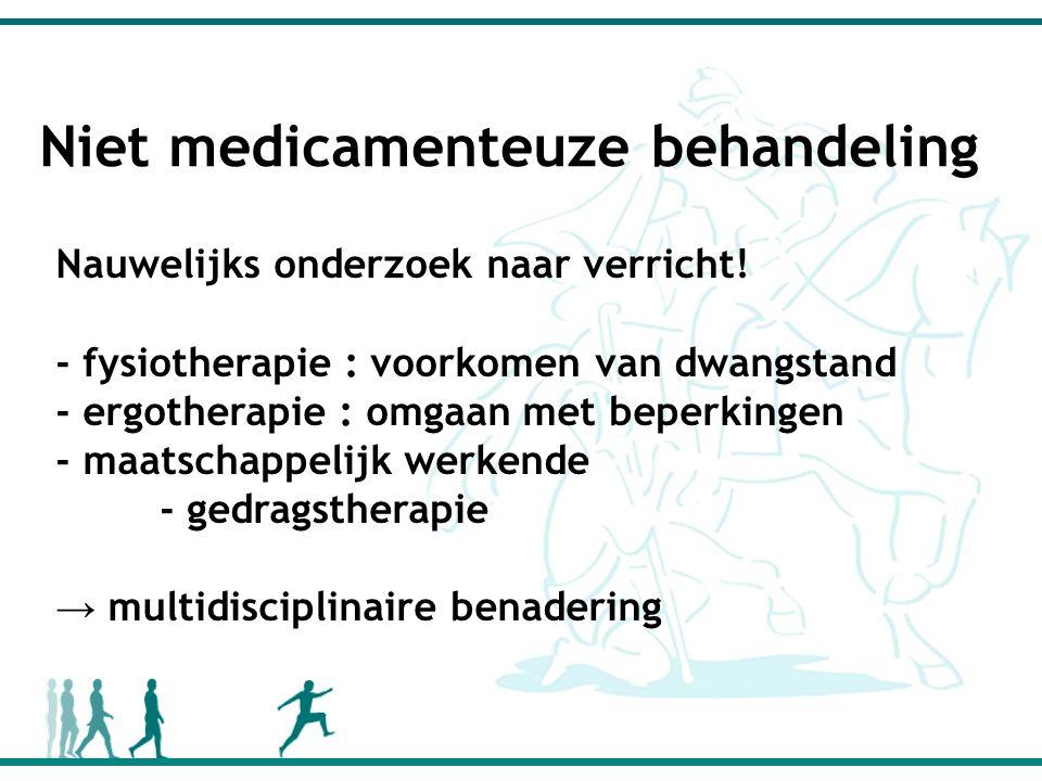 Niet medicamenteuze behandeling Nauwelijks onderzoek naar verricht.