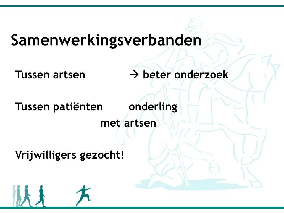 Samenwerkingsverbanden Tussen artsen  beter onderzoek Tussen patiëntenonderling met artsen Vrijwilligers gezocht!