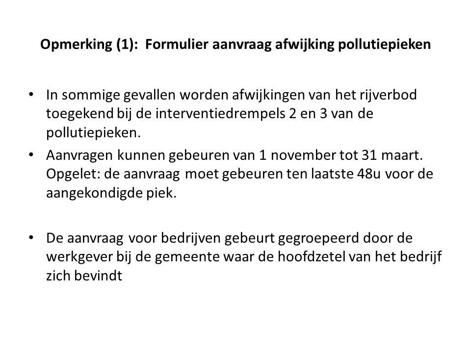 Opmerking (1): Formulier aanvraag afwijking pollutiepieken In sommige gevallen worden afwijkingen van het rijverbod toegekend bij de interventiedrempels 2 en 3 van de pollutiepieken.