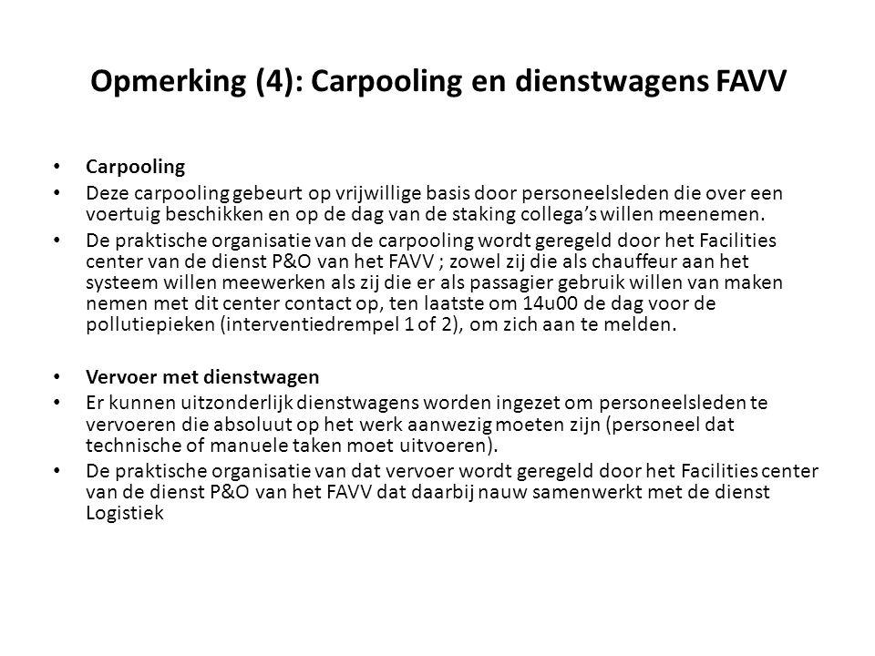 Opmerking (4): Carpooling en dienstwagens FAVV Carpooling Deze carpooling gebeurt op vrijwillige basis door personeelsleden die over een voertuig beschikken en op de dag van de staking collega's willen meenemen.