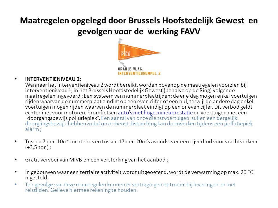 Maatregelen opgelegd door Brussels Hoofstedelijk Gewest en gevolgen voor de werking FAVV INTERVENTIENIVEAU 2: Wanneer het interventieniveau 2 wordt bereikt, worden bovenop de maatregelen voorzien bij interventieniveau 1, in het Brussels Hoofdstedelijk Gewest (behalve op de Ring) volgende maatregelen ingevoerd : Een systeem van nummerplaatrijden: de ene dag mogen enkel voertuigen rijden waarvan de nummerplaat eindigt op een even cijfer of een nul, terwijl de andere dag enkel voertuigen mogen rijden waarvan de nummerplaat eindigt op een oneven cijfer.