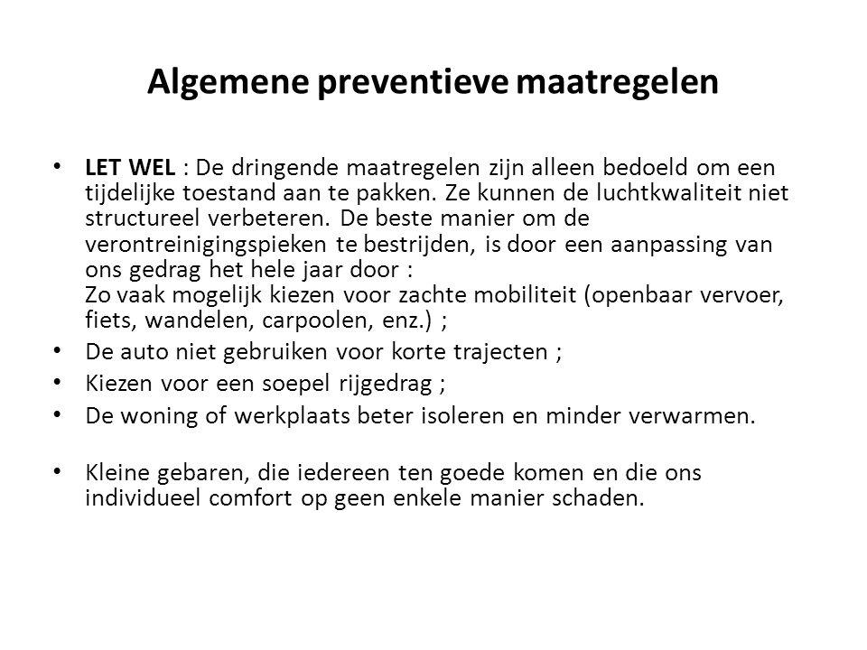 Algemene preventieve maatregelen LET WEL : De dringende maatregelen zijn alleen bedoeld om een tijdelijke toestand aan te pakken. Ze kunnen de luchtkw