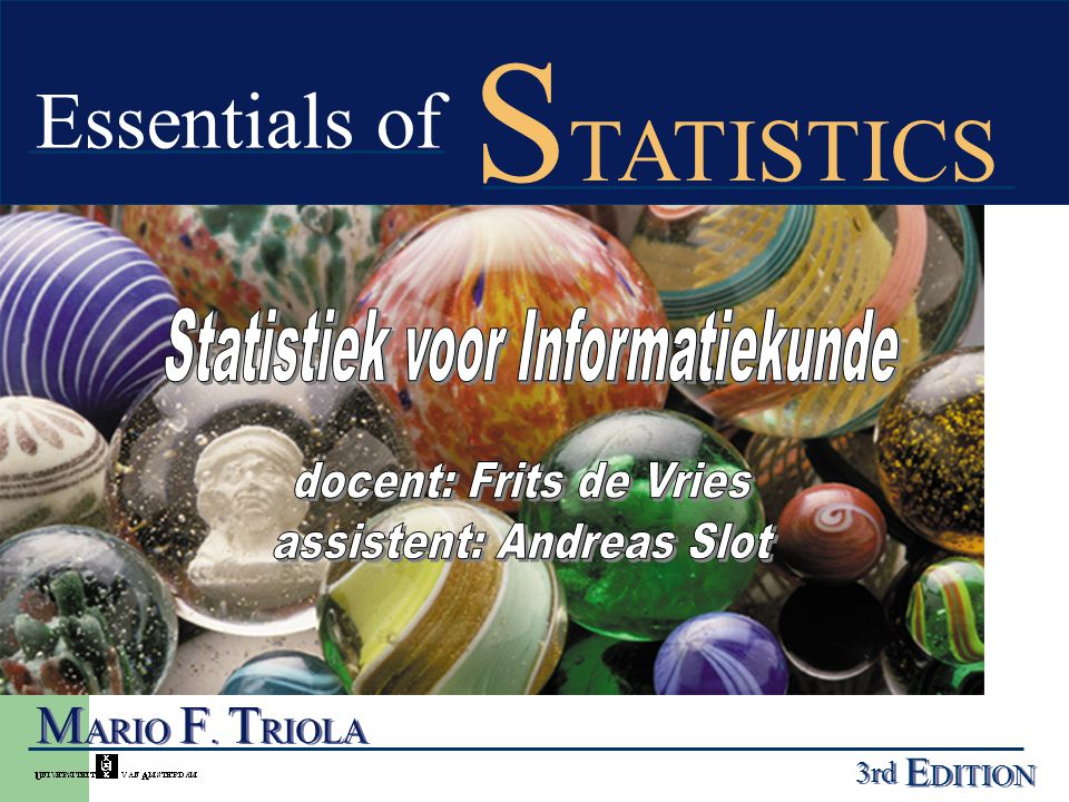 Definitie Statistiek a collection of methods for - planning studies and experiments, - obtaining data, - and then organizing, summarizing, presenting, analyzing, interpreting, - and drawing conclusions based on the data