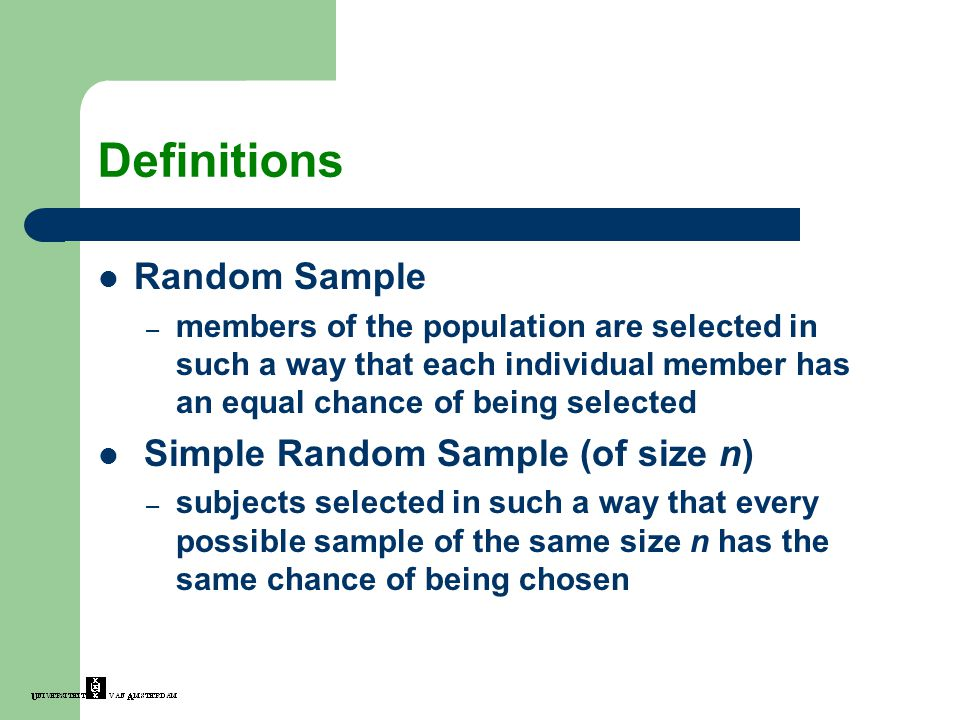 Definitions Random Sample – members of the population are selected in such a way that each individual member has an equal chance of being selected Sim