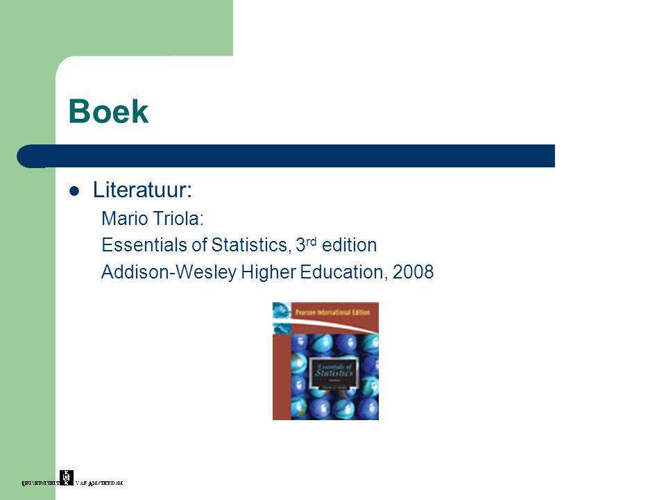 Boek Literatuur: Mario Triola: Essentials of Statistics, 3 rd edition Addison-Wesley Higher Education, 2008