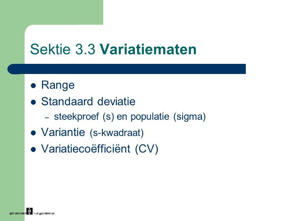 Sektie 3.3 Variatiematen Range Standaard deviatie – steekproef (s) en populatie (sigma) Variantie (s-kwadraat) Variatiecoëfficiënt (CV)