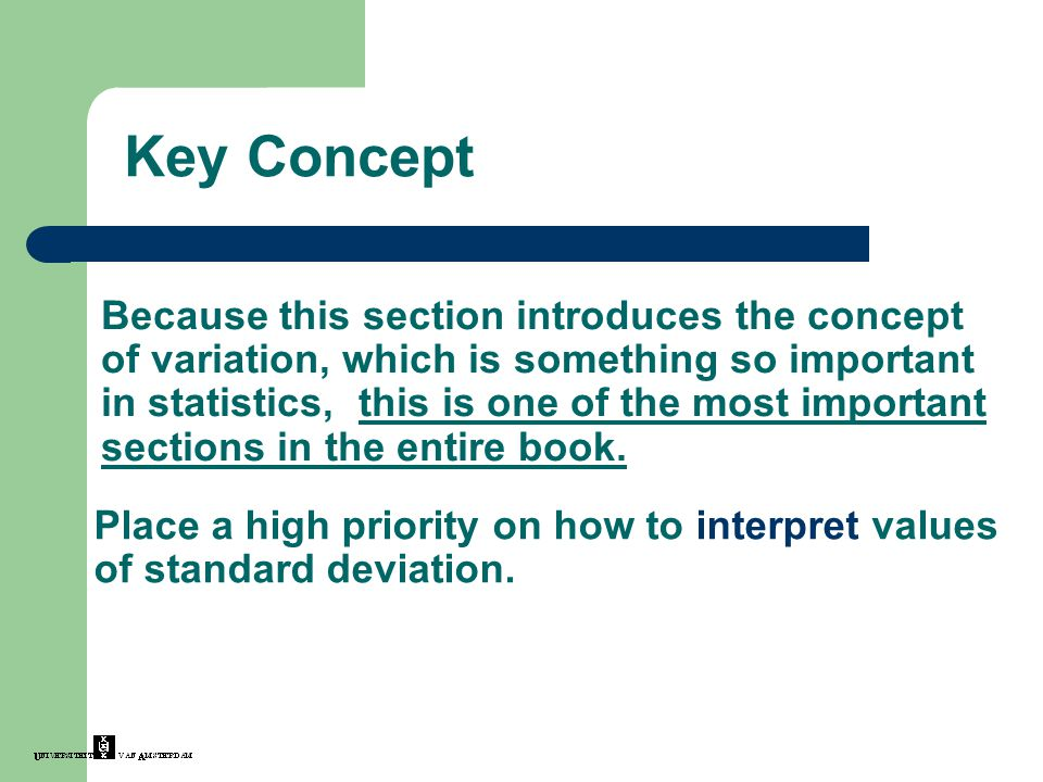 Key Concept Because this section introduces the concept of variation, which is something so important in statistics, this is one of the most important