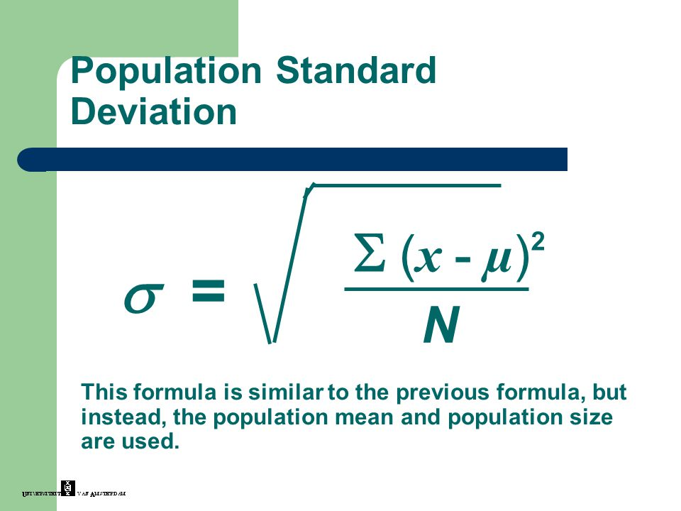 Population Standard Deviation 2  ( x - µ ) N  = This formula is similar to the previous formula, but instead, the population mean and population siz