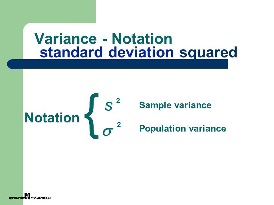 Variance - Notation standard deviation squared s  2 2 } Notation Sample variance Population variance