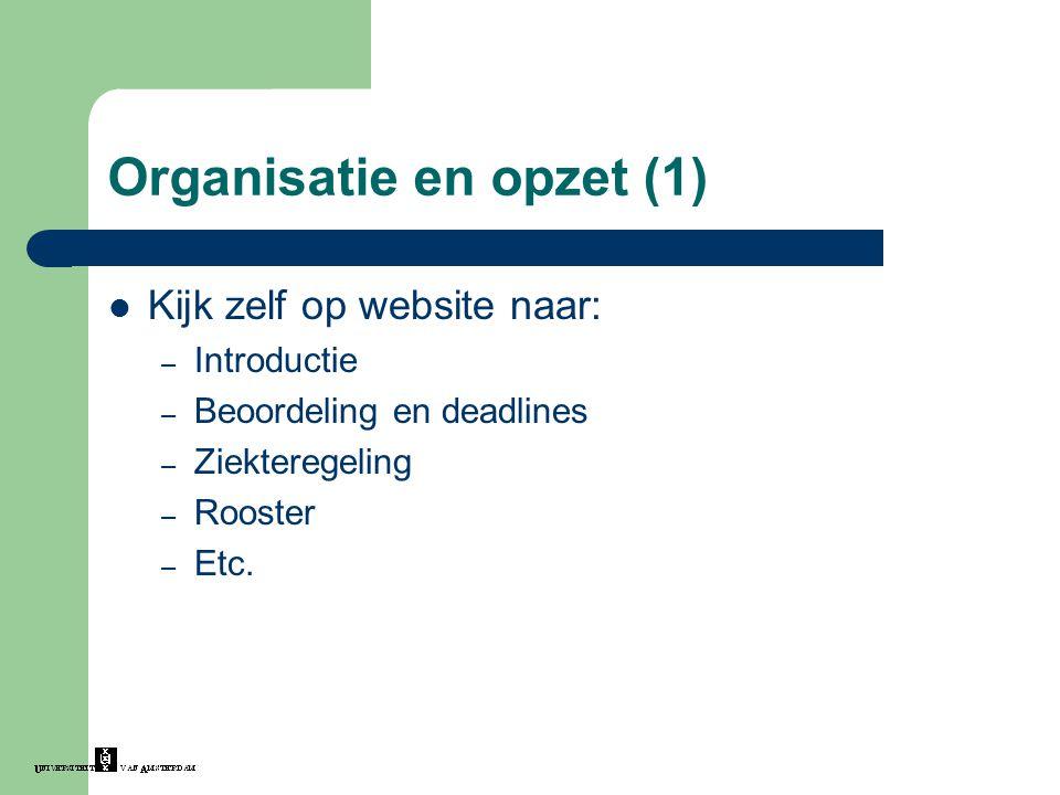 Organisatie en opzet (1) Kijk zelf op website naar: – Introductie – Beoordeling en deadlines – Ziekteregeling – Rooster – Etc.
