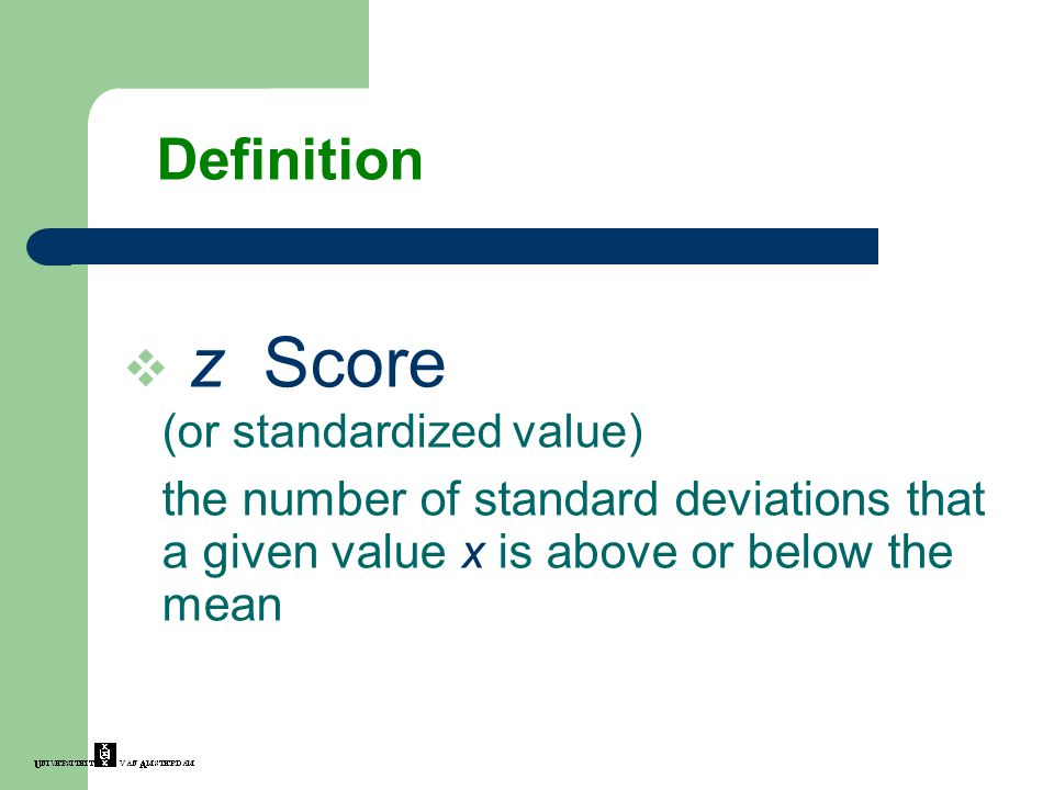  z Score (or standardized value) the number of standard deviations that a given value x is above or below the mean Definition