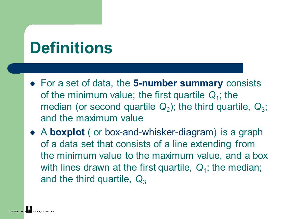 Definitions For a set of data, the 5-number summary consists of the minimum value; the first quartile Q 1 ; the median (or second quartile Q 2 ); the