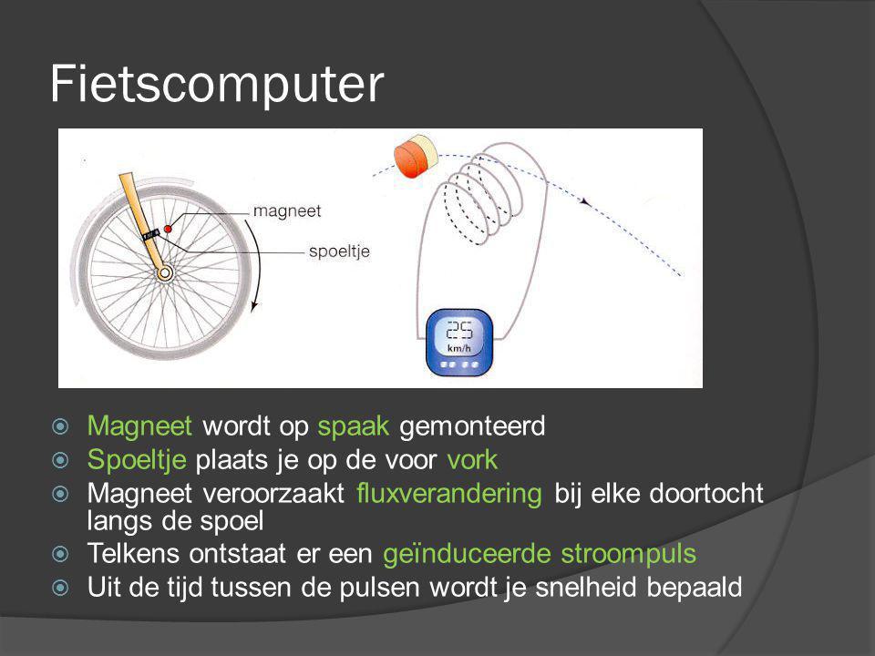 Fietscomputer  Magneet wordt op spaak gemonteerd  Spoeltje plaats je op de voor vork  Magneet veroorzaakt fluxverandering bij elke doortocht langs de spoel  Telkens ontstaat er een geïnduceerde stroompuls  Uit de tijd tussen de pulsen wordt je snelheid bepaald