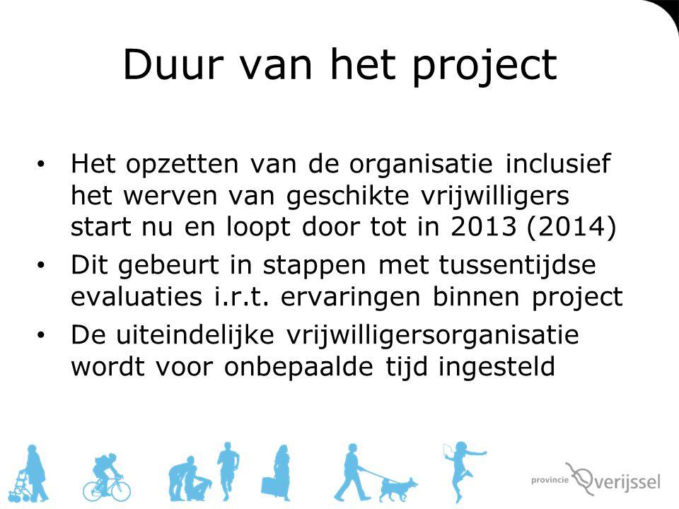 Duur van het project Het opzetten van de organisatie inclusief het werven van geschikte vrijwilligers start nu en loopt door tot in 2013 (2014) Dit ge