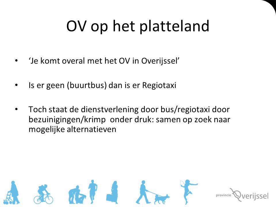 OV op het platteland 'Je komt overal met het OV in Overijssel' Is er geen (buurtbus) dan is er Regiotaxi Toch staat de dienstverlening door bus/regiot