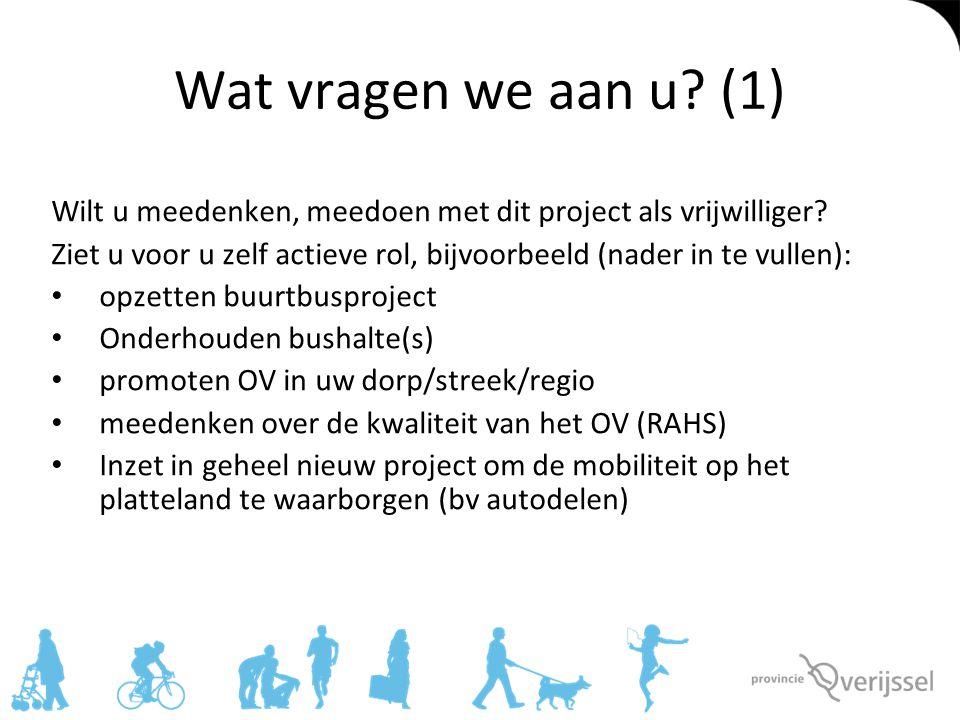 Wat vragen we aan u? (1) Wilt u meedenken, meedoen met dit project als vrijwilliger? Ziet u voor u zelf actieve rol, bijvoorbeeld (nader in te vullen)