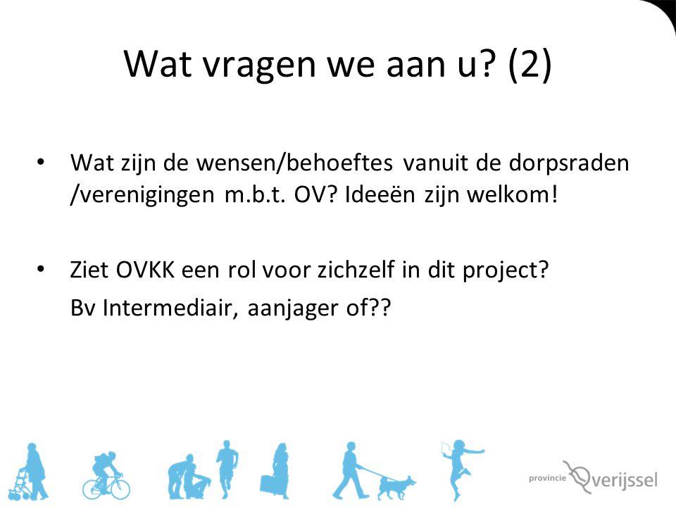 Wat vragen we aan u? (2) Wat zijn de wensen/behoeftes vanuit de dorpsraden /verenigingen m.b.t. OV? Ideeën zijn welkom! Ziet OVKK een rol voor zichzel