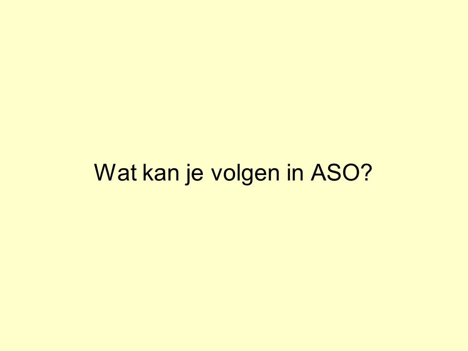 Wat kan je volgen in ASO?