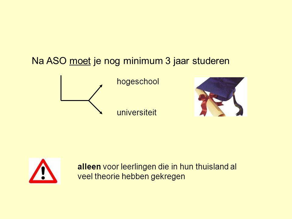 Na ASO moet je nog minimum 3 jaar studeren alleen voor leerlingen die in hun thuisland al veel theorie hebben gekregen hogeschool universiteit