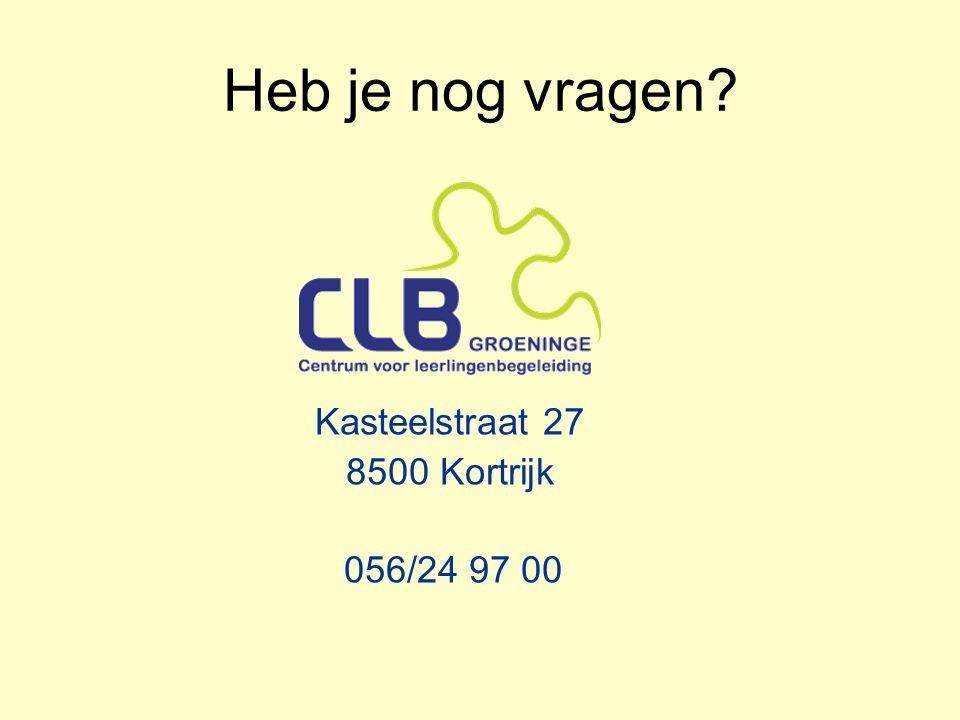 Heb je nog vragen? Kasteelstraat 27 8500 Kortrijk 056/24 97 00