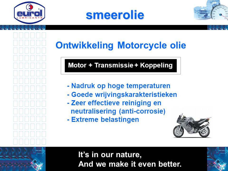Ontwikkeling Motorcycle olie - Nadruk op hoge temperaturen - Goede wrijvingskarakteristieken - Zeer effectieve reiniging en neutralisering (anti-corro