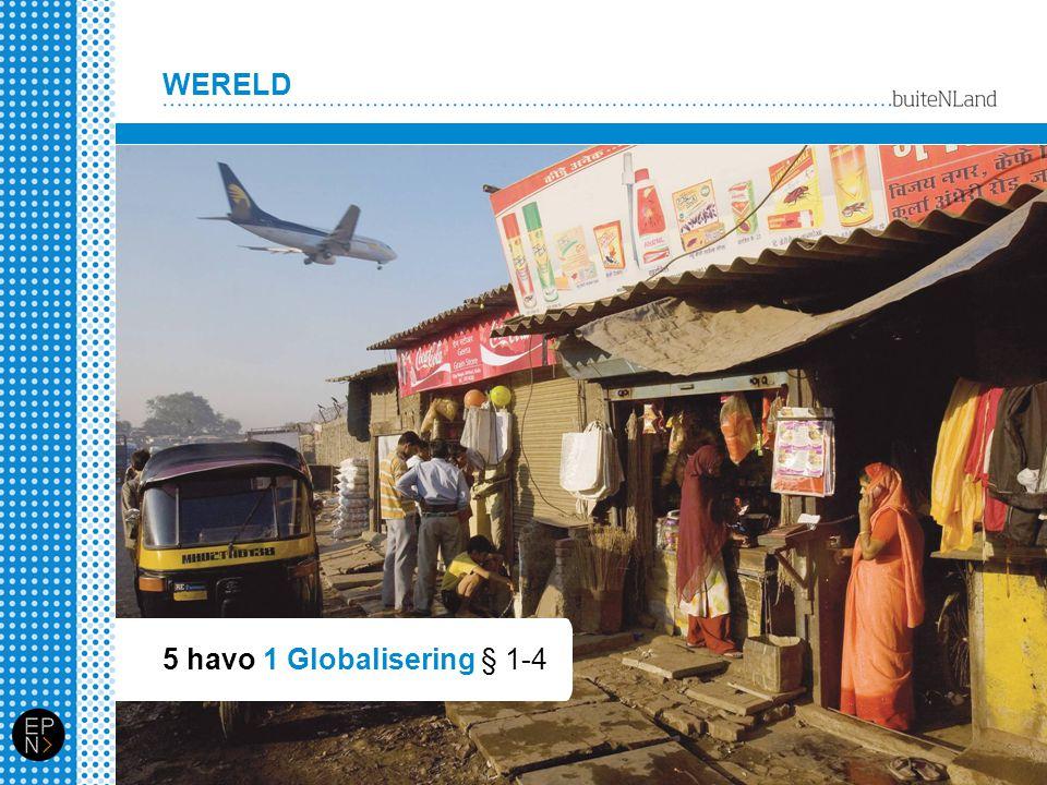 WERELD 5 havo 1 Globalisering § 1-4
