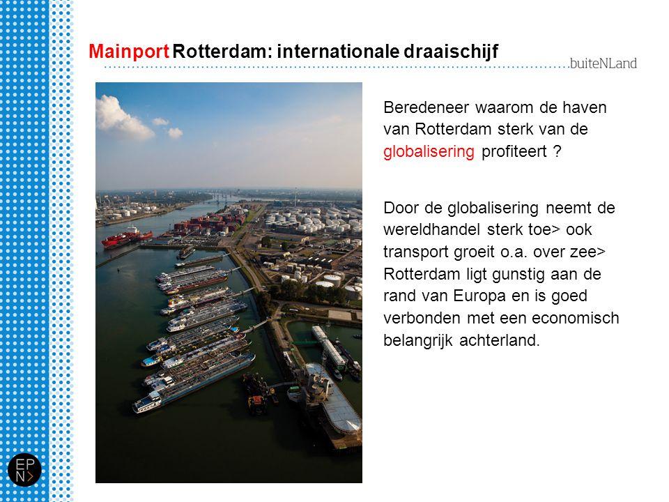 Mainport Rotterdam: internationale draaischijf Beredeneer waarom de haven van Rotterdam sterk van de globalisering profiteert ? Door de globalisering