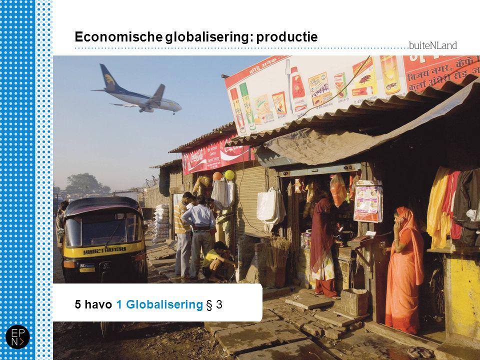 Economische globalisering: productie 5 havo 1 Globalisering § 3