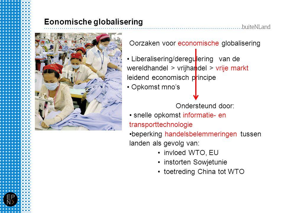 Eonomische globalisering Oorzaken voor economische globalisering Liberalisering/deregulering van de wereldhandel > vrijhandel > vrije markt leidend ec
