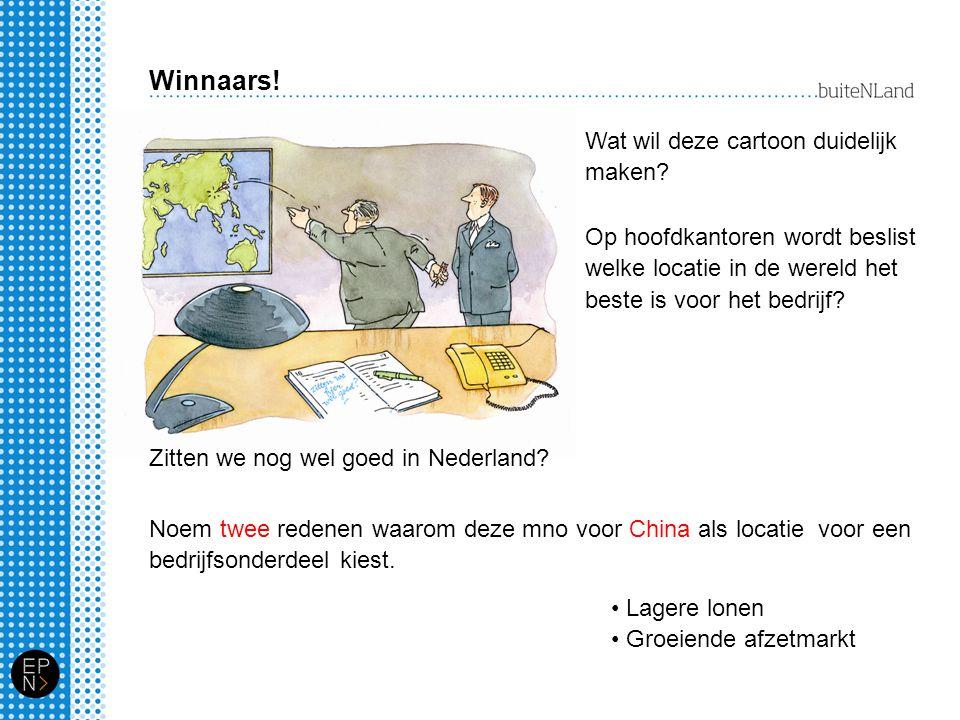 Winnaars! Zitten we nog wel goed in Nederland? Wat wil deze cartoon duidelijk maken? Op hoofdkantoren wordt beslist welke locatie in de wereld het bes