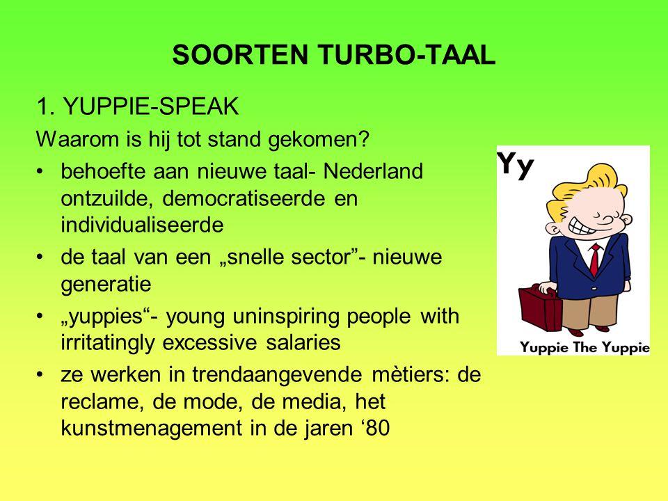 SOORTEN TURBO-TAAL 1.YUPPIE-SPEAK Waarom is hij tot stand gekomen.