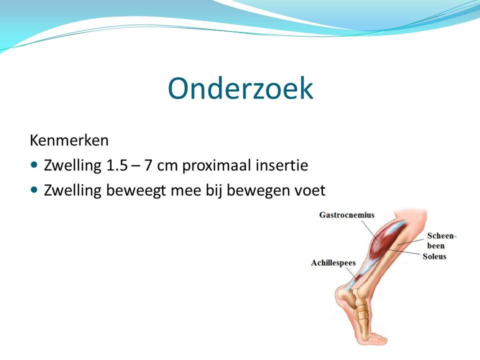 Onderzoek Kenmerken Zwelling 1.5 – 7 cm proximaal insertie Zwelling beweegt mee bij bewegen voet