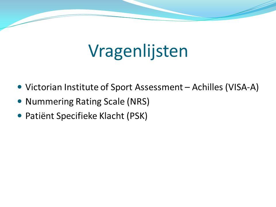 Vragenlijsten Victorian Institute of Sport Assessment – Achilles (VISA-A) Nummering Rating Scale (NRS) Patiënt Specifieke Klacht (PSK)