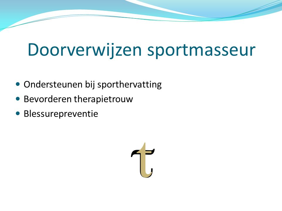 Doorverwijzen sportmasseur Ondersteunen bij sporthervatting Bevorderen therapietrouw Blessurepreventie