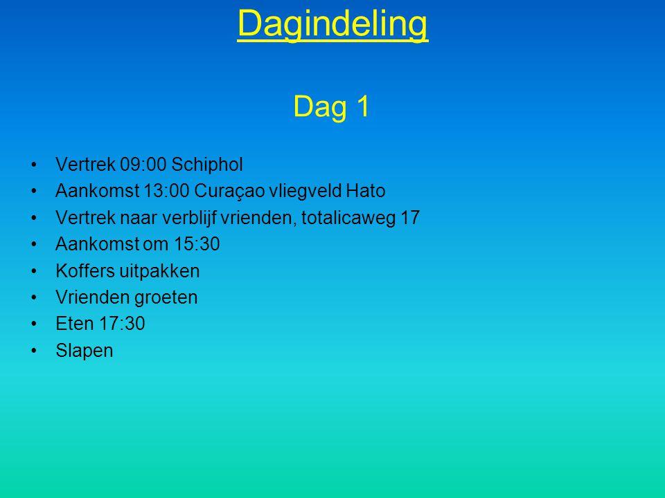 Dagindeling Dag 1 Vertrek 09:00 Schiphol Aankomst 13:00 Curaçao vliegveld Hato Vertrek naar verblijf vrienden, totalicaweg 17 Aankomst om 15:30 Koffer