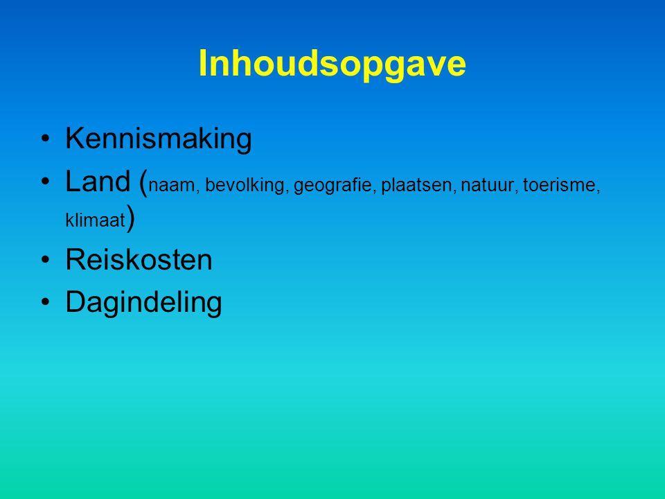 Inhoudsopgave Kennismaking Land ( naam, bevolking, geografie, plaatsen, natuur, toerisme, klimaat ) Reiskosten Dagindeling