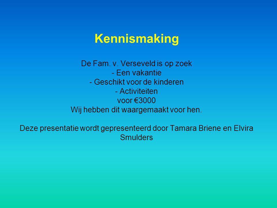 Kennismaking De Fam. v. Verseveld is op zoek - Een vakantie - Geschikt voor de kinderen - Activiteiten voor €3000 Wij hebben dit waargemaakt voor hen.